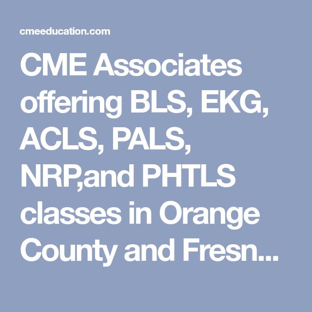 acls ekg pals nrp bls cme phtls associates offering classes 2208