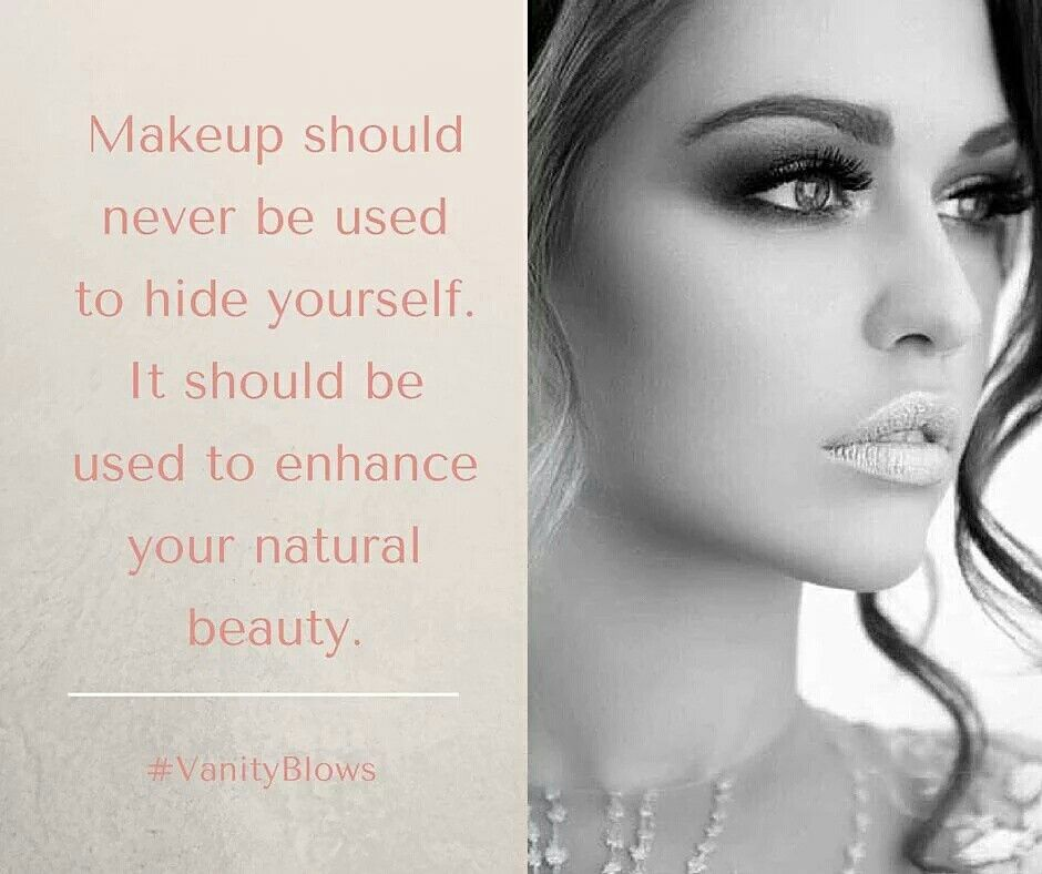 Makeup Should Never Be Used To Hide Yourself It Should Be Used To Enhance Your Natural Beauty Vanityblows Vanitymakeup Beauty Hacks Natural Beauty Makeup