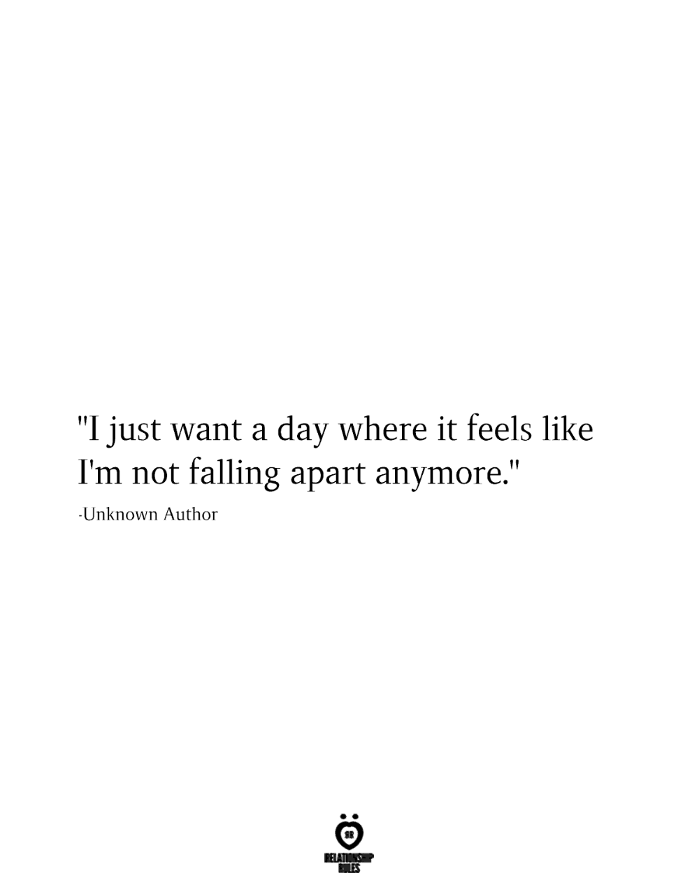 I Just Want A Day Where It Feels Like I'm Not Falling Apart Anymore