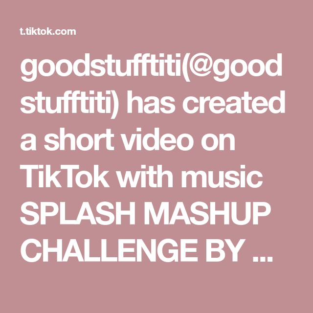 Goodstufftiti Goodstufftiti Has Created A Short Video On Tiktok With Music Splash Mashup Challenge By Dj Cj Omg To Share With U Hot Sale Often Use It To Say