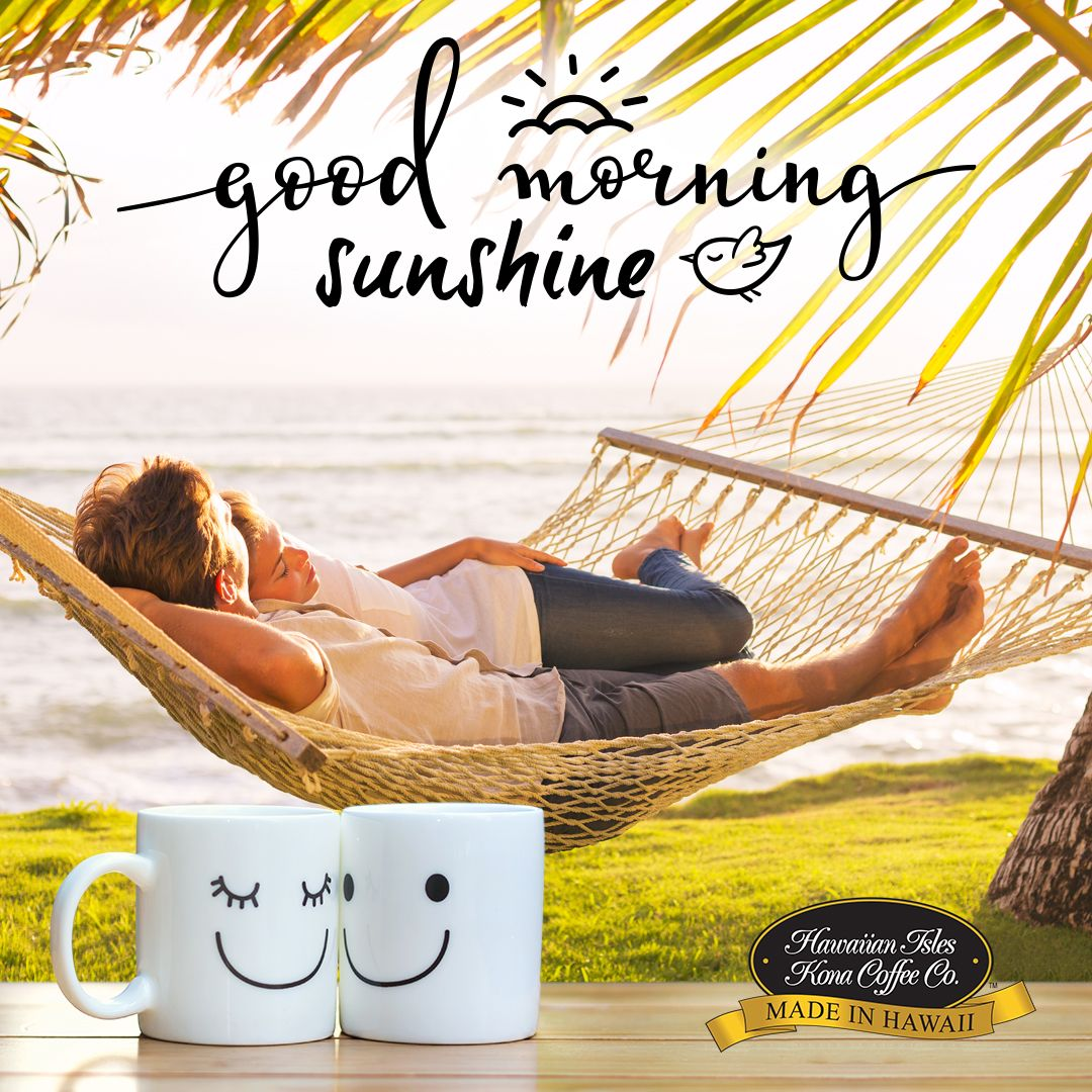 Good Morning Sunshine! - Kona Coffee, Beach Memes and Quotes for ... #coffeeLovers