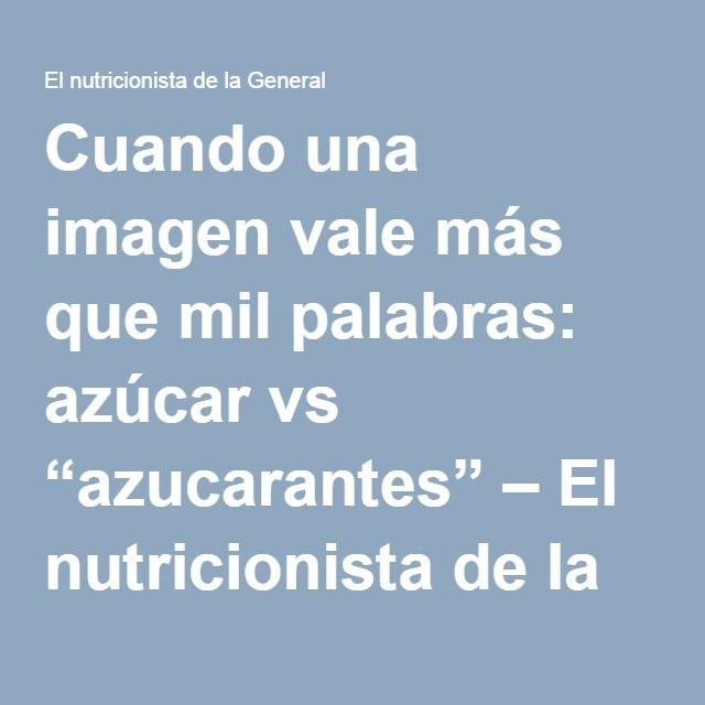"""Cuando una imagen vale más que mil palabras: azúcar vs """"azucarantes"""" – El nutricionista de la General"""