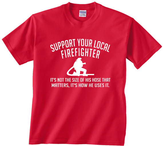 ea25bc80 Support Your Local Firefighter It's Not The Size Of His Hose funny t shirt  firemen fireman gift come