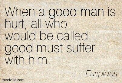 When a good man is hurt