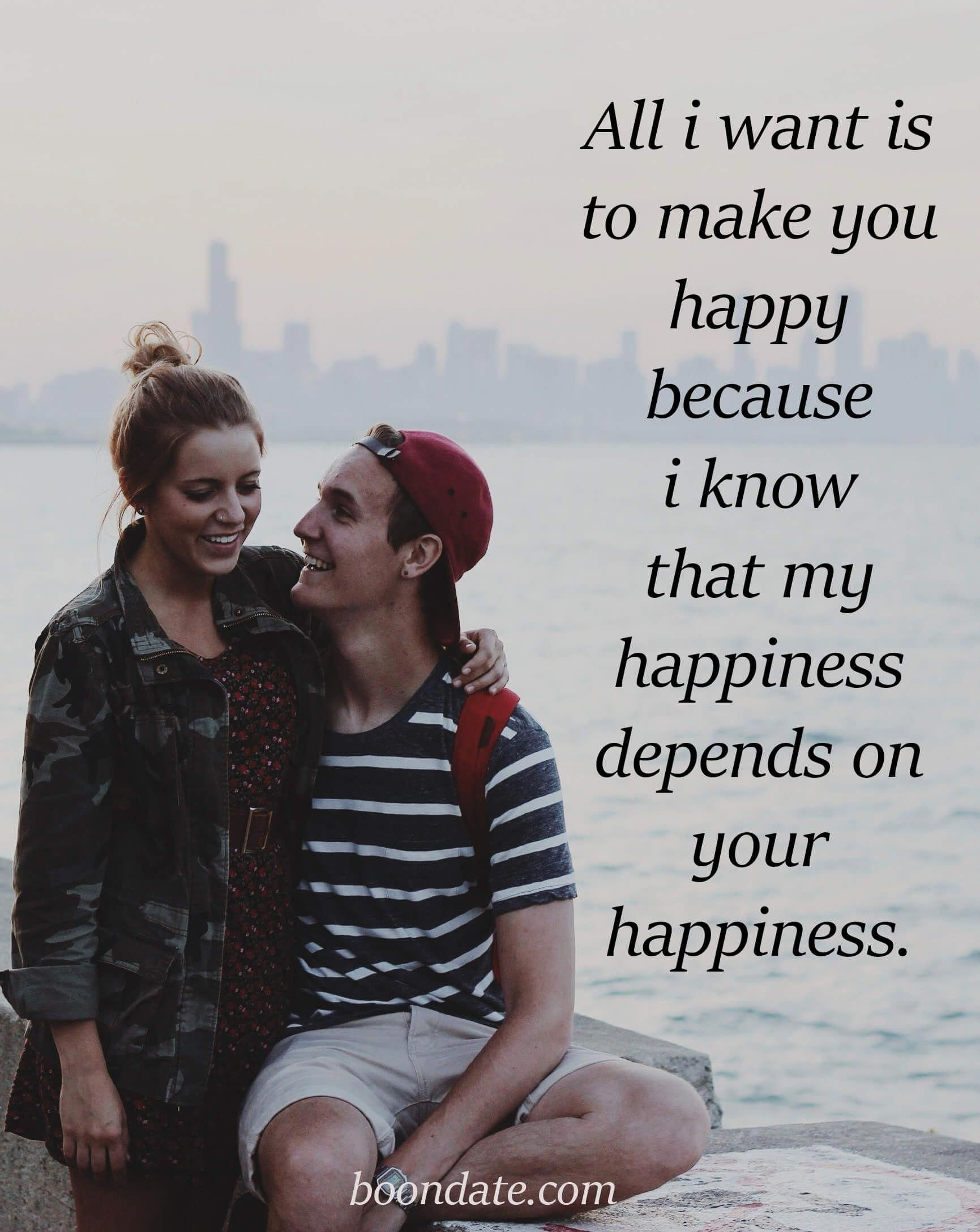 All I Want Is To Make You Happy Because I Know My Happiness Depends On Your Happines Most Beautiful Love Quotes Romantic Quotes Relationships Good Happy Quotes