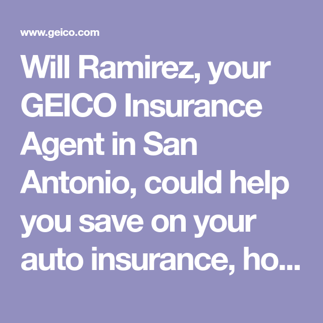 Will Ramirez Your Geico Insurance Agent In San Antonio Could