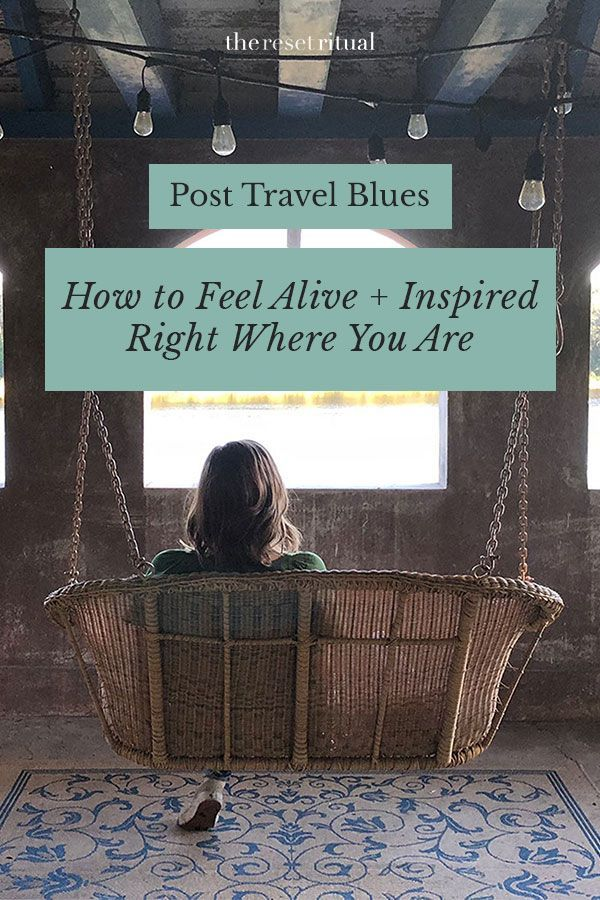 Coming Home After Travel How to Feel Alive and Inspired