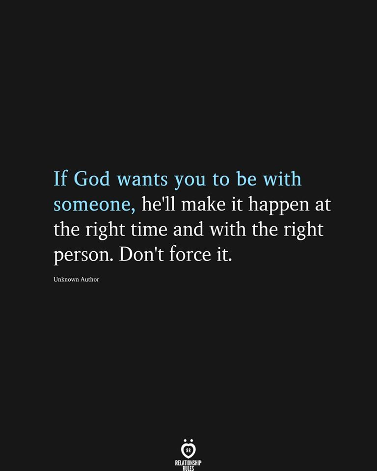 If God wants you to be with someone, he'll make it happen at the right time and