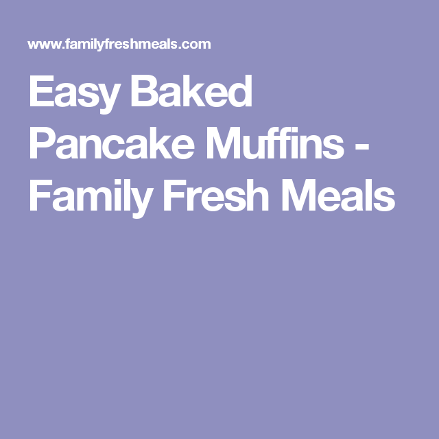 Easy Baked Pancake Muffins - Family Fresh Meals