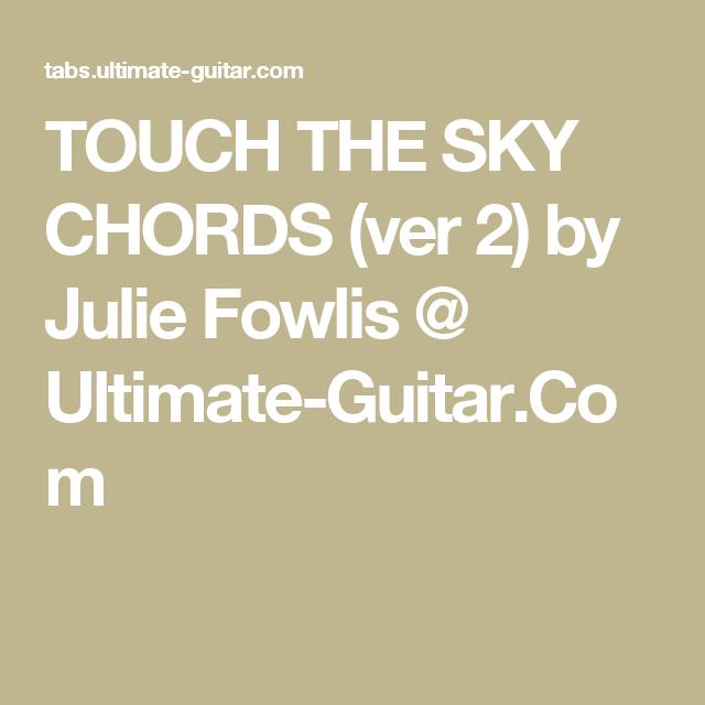 Touch The Sky Chords Ver 2 By Julie Fowlis Ultimate Guitar Com Songs Ukelele Chords Grace Vanderwaal Beautiful Thing