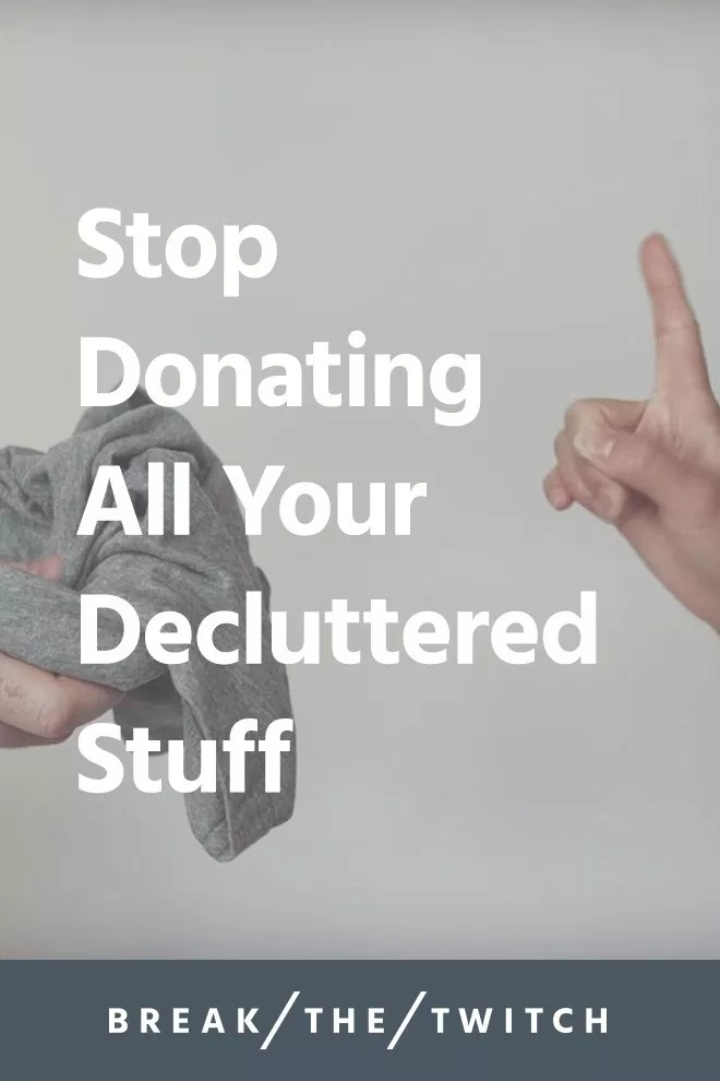 Why You Should Stop Donating Your Stuff (and Do This First) | Break the Twitch