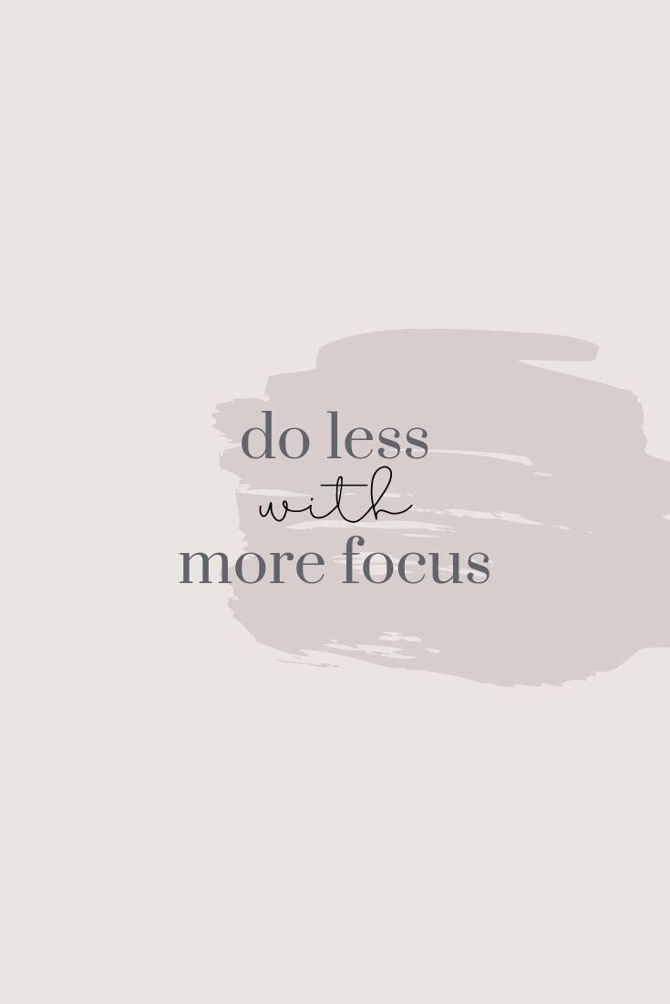 Do less with more focus // Motivational Quotes to Brighten your Day - An Unblurred Lady