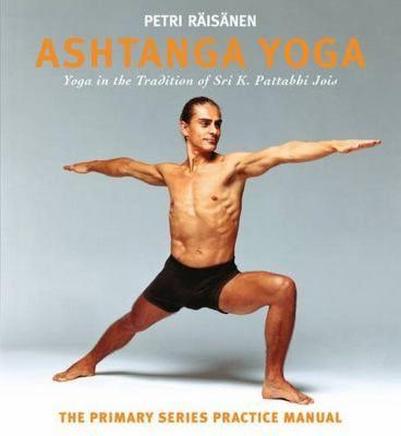 Petri Raisanen One Of The World S Most Popular Yoga Teachers Offers The Complete Guide To To The Yoga Poses Asana Breathing Ashtanga Yoga Yoga Enseignement