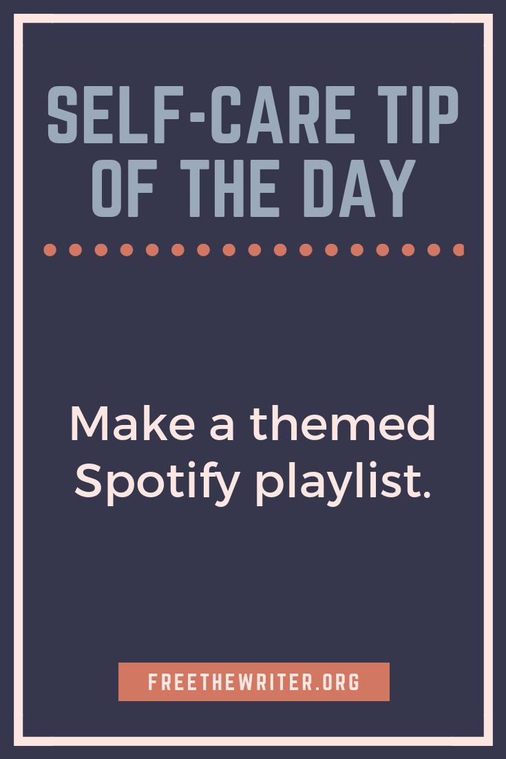 Make a themed Spotify playlist. selfcare freethewriter