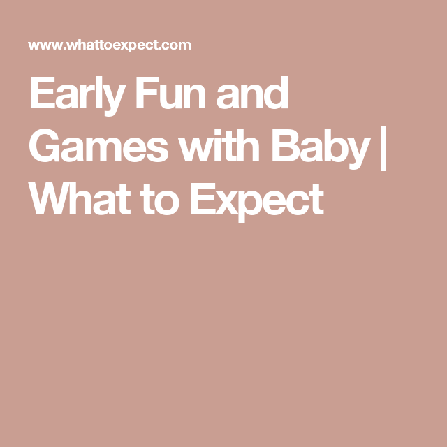 Early Fun and Games with Baby | What to Expect