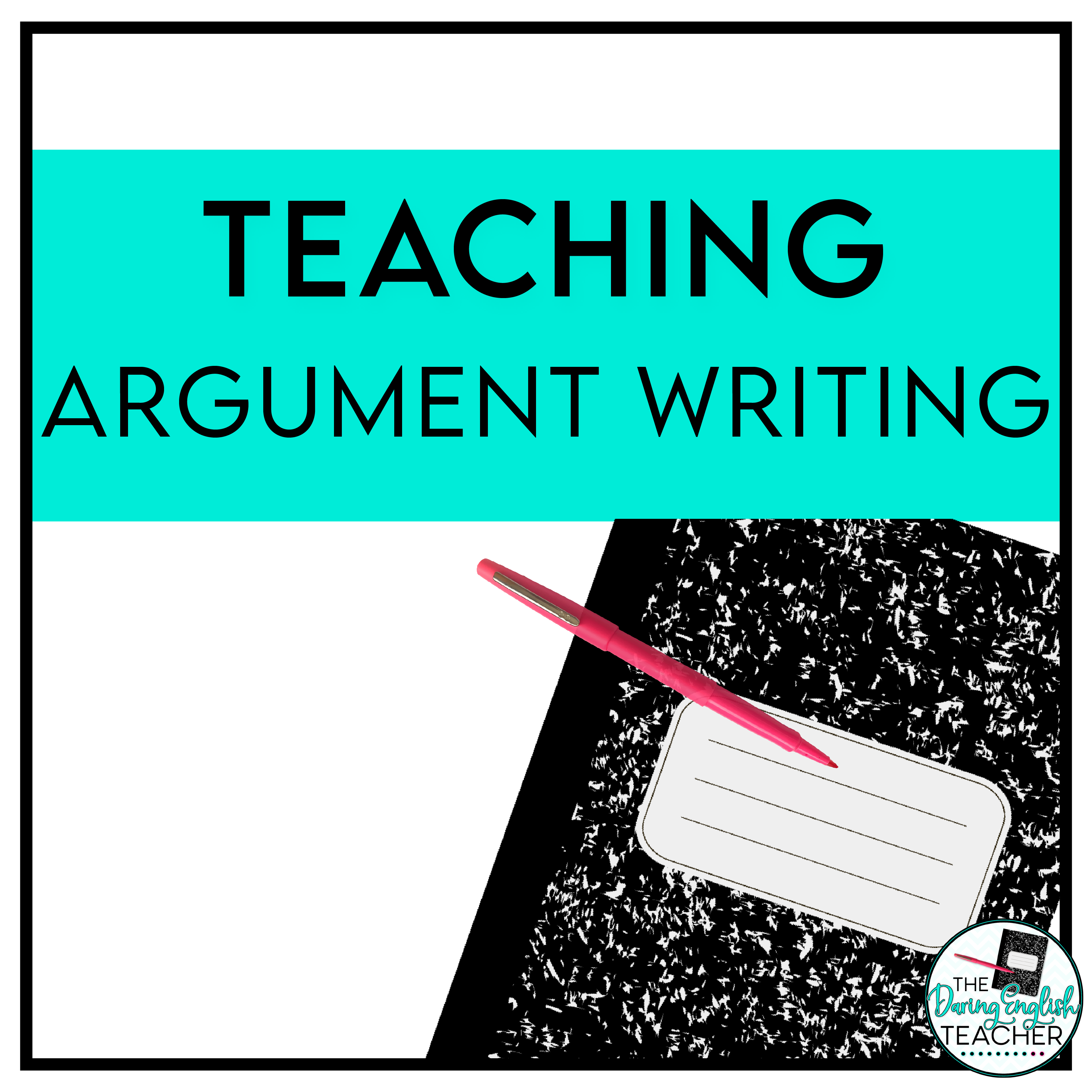 Resources Lessons And Ideas To Teach Argument Writing In