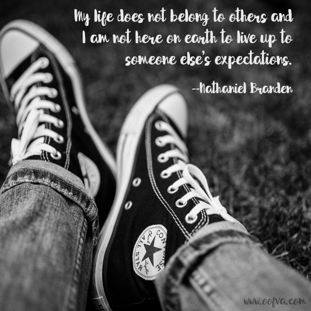 My Life Does Not Belong To Others And I Am Not Here On Earth To Live Up To Someone Else S Expectations Nathaniel Brande Quote Of The Day Wall Quotes My Life