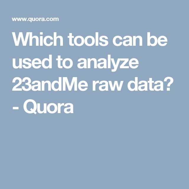 Which tools can be used to analyze 23andMe raw data? - Quora