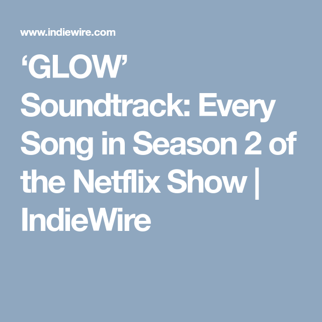Glow Soundtrack Every Song In Season 2 Of The Netflix Show Indiewire Soundtrack Songs Soundtrack Songs