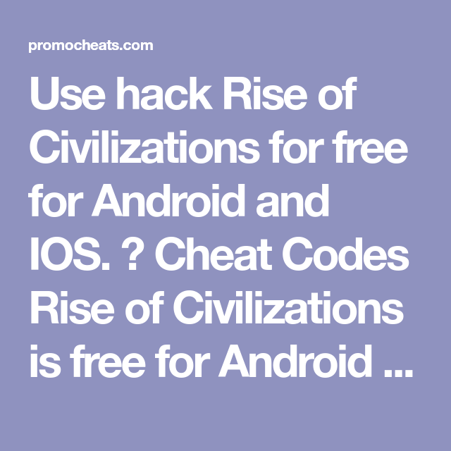 Rise Of Civilizations Free Codes