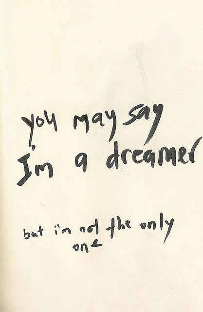 You may say I am a dreamer...
