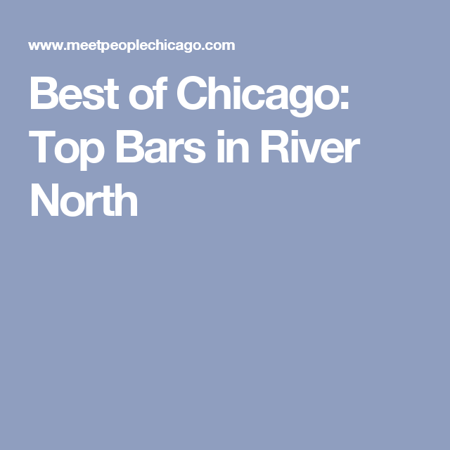 Best Of Chicago: Top Bars In River North