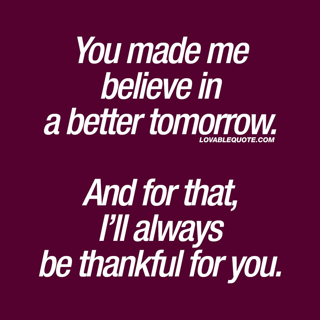 Lovable Quotes Lovable Quote For Him And Her You Made Me Believe In A Better