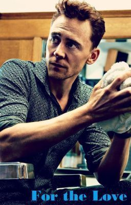 For the Love (a Tom Hiddleston fanfic) | Hiddlestoned | Tom
