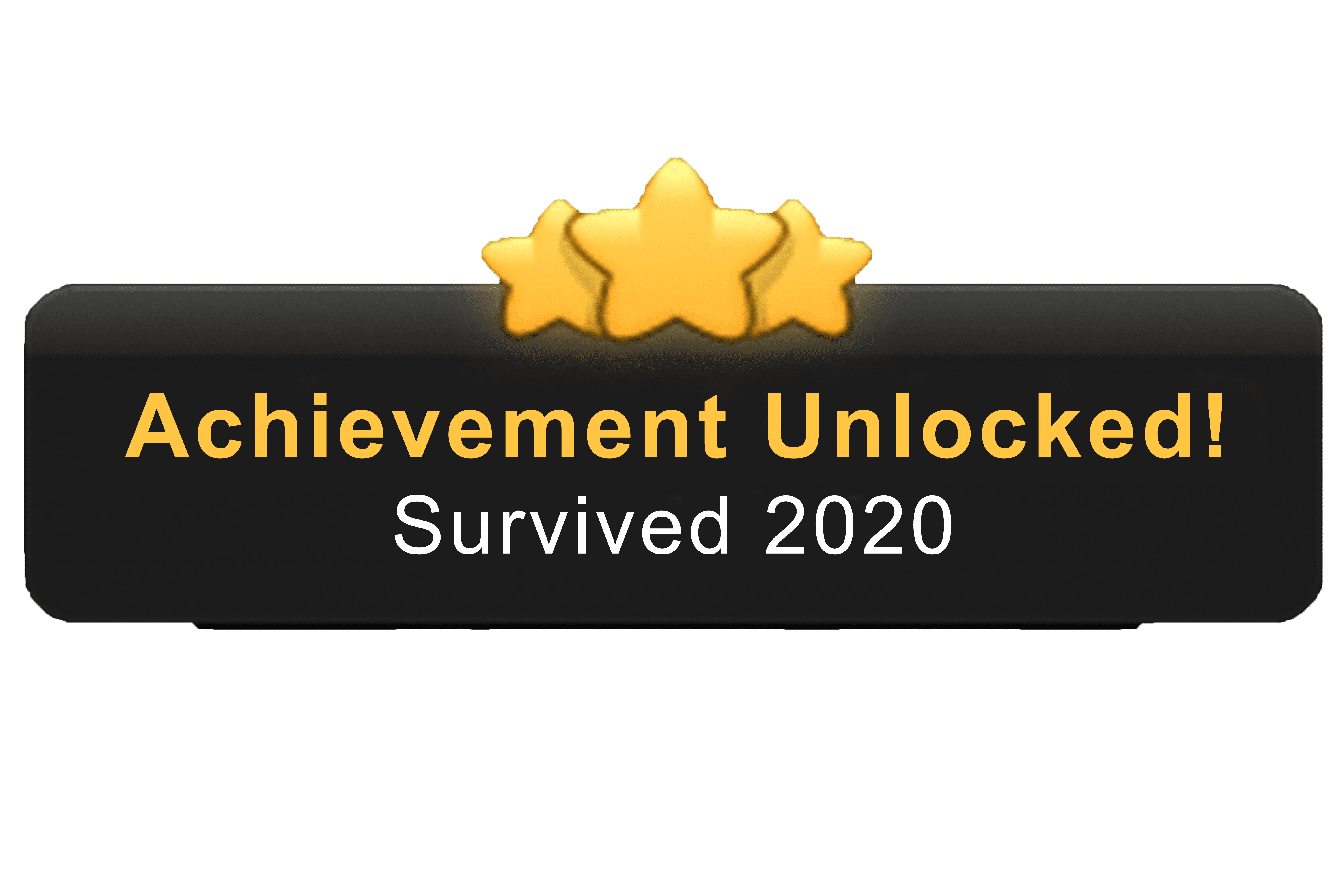 Achievement Unlocked You Survived 2020 Congratulations Hope It Won T Only Get Worse From Here Achievement Unlock Survival