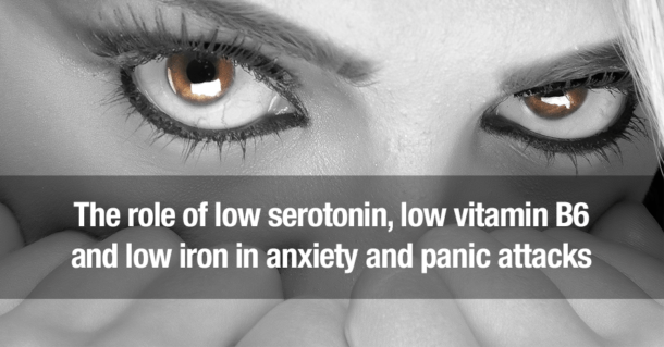 The role of low serotonin, low vitamin B6 and low iron in anxiety and panic attacks – everywomanover29