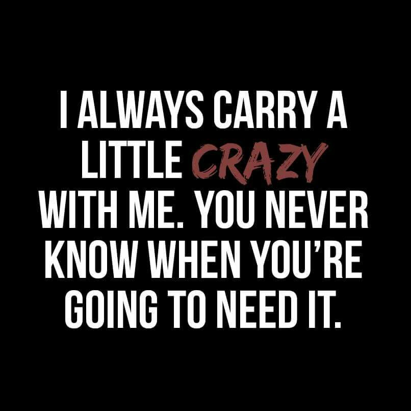 I Always Carry A Little Crazy With Me You Never Know When You Re Going To Need It Funny Quotes True Quotes Me Quotes
