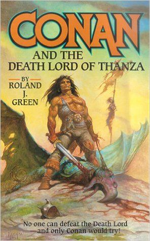 Conan and the Death Lord of Thanza: Roland Green.