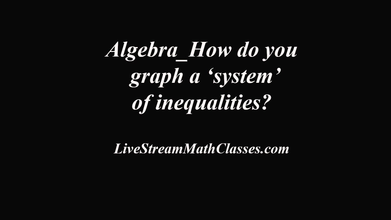 Algebra_how do you solve a system of linear inequalities