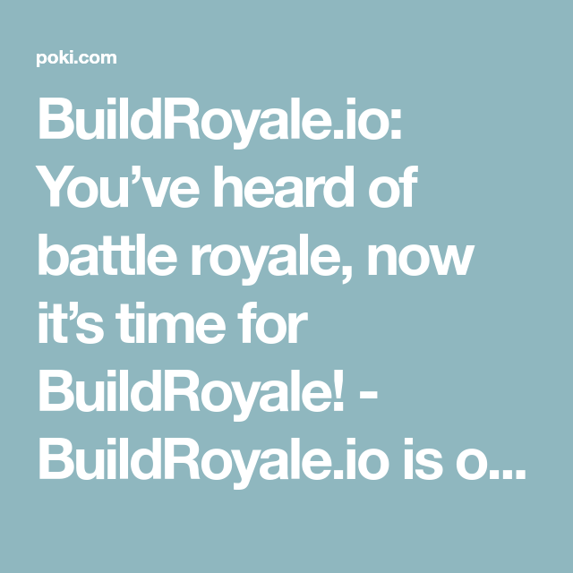 BuildRoyale io: You've heard of battle royale, now it's time