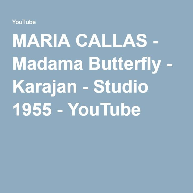 MARIA CALLAS - Madama Butterfly - Karajan - Studio 1955 - YouTube