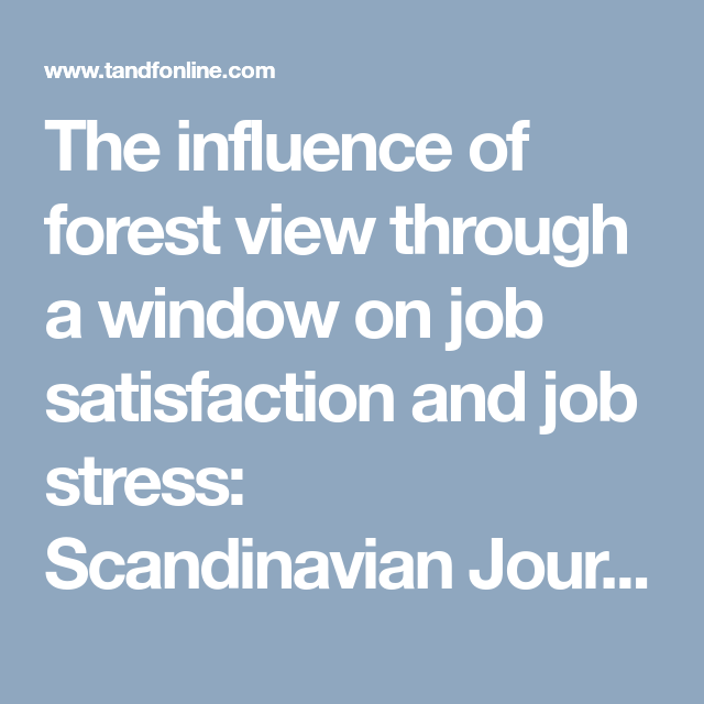 The Influence Of Forest View Through A Window On Job Satisfaction And Job Stress Scandinavian Journal Of Forest Research Vol 22 No 3 Job Satisfaction Forest View Stress