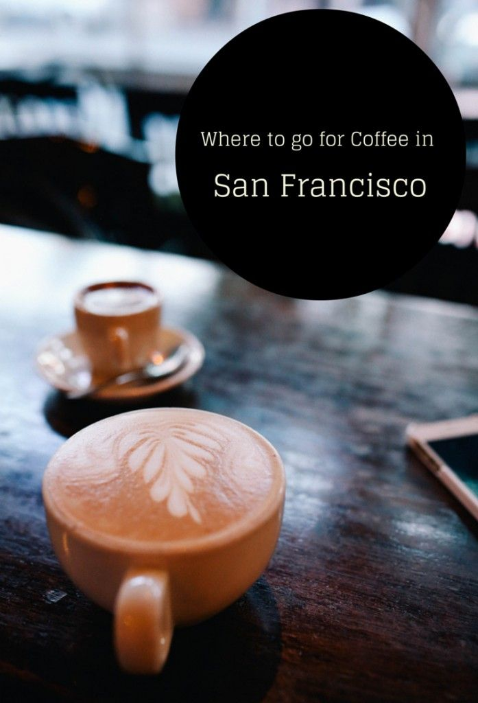 Where To Go For Coffee In San Francisco California Usa The Best Spots For Coffee In San Francisco Coffee San Francisco Coffee Foodie Travel San Francisco