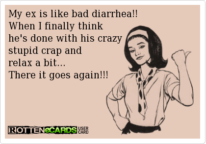 Rottenecards My Ex Is Like Bad Diarrhea When I Finally Think Funny Quotes Quotes Exes