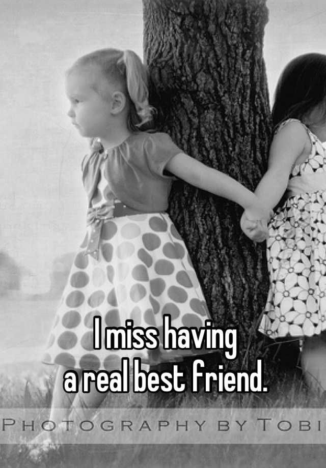 I Miss Having A Real Best Friend Friendship Quotes Pinterest