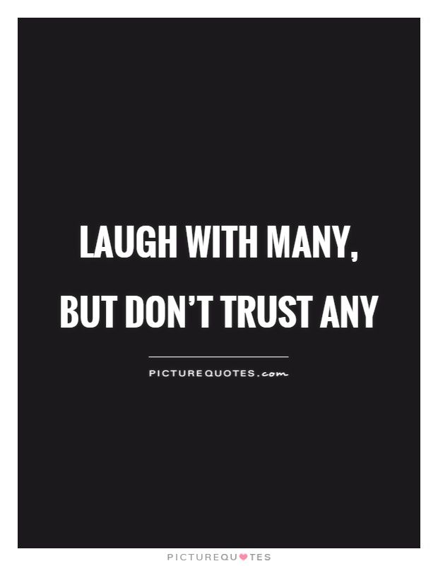 Laugh With Many But Don Rsquo T Trust Any Picture Quotes Trust No One Quotes Trust Quotes Funny Harsh Quotes