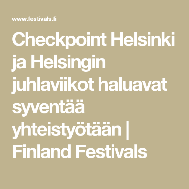 Checkpoint Helsinki ja Helsingin juhlaviikot haluavat syventää yhteistyötään | Finland Festivals