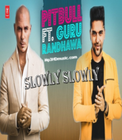 Download Slowly Slowly By Guru Randhawa Feat Pitbull Mp3 Song In High Quality Vlcmusic Com Mp3 Song Songs New Song Download