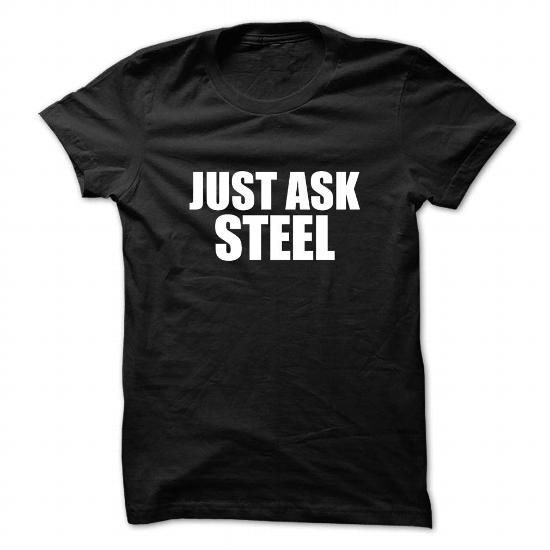Just ask STEEL T Shirts, Hoodies, Sweatshirts. CHECK PRICE ==► https://www.sunfrog.com/Names/Just-ask-STEEL-112817159-Guys.html?41382