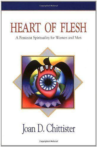 Heart Of Flesh Feminist Spirituality For Women And Men By Joan Chittister Joan Chittister Feminist Spirituality