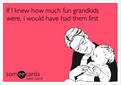 Image result for if i knew grandchildren were this much fun