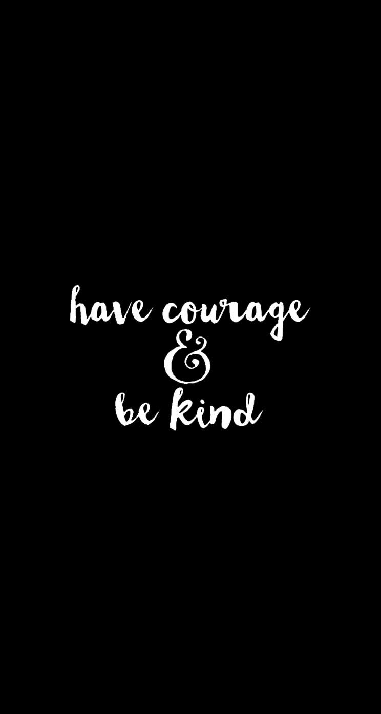 Lockandhomescreens Wallpaper Iphone Quotes Have Courage And Be Kind Wallpaper Quotes