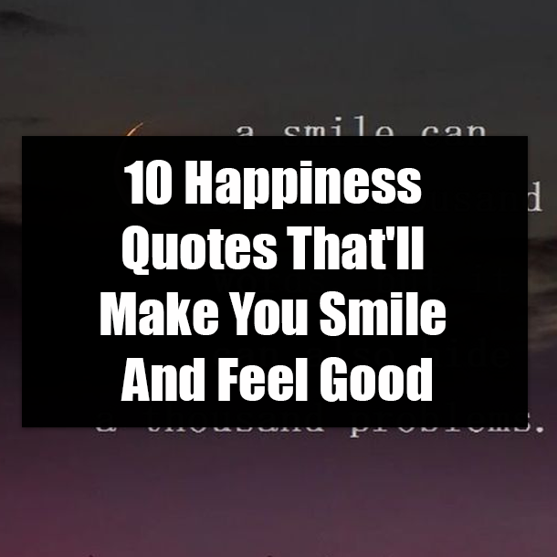 10 Happiness Quotes That'll Make You Smile And Feel Good