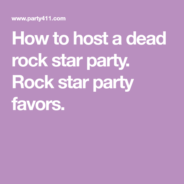 How to host a dead rock star party. Rock star party favors.