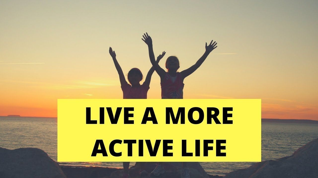6 ways to live a more active life active life life active