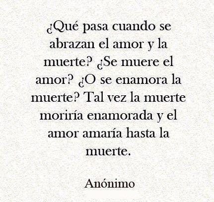 Anonimo Amor Anonima Muerte Quotations Amor Frases De Amor Y